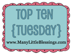 Top Ten Tuesday at Many Little Blessings
